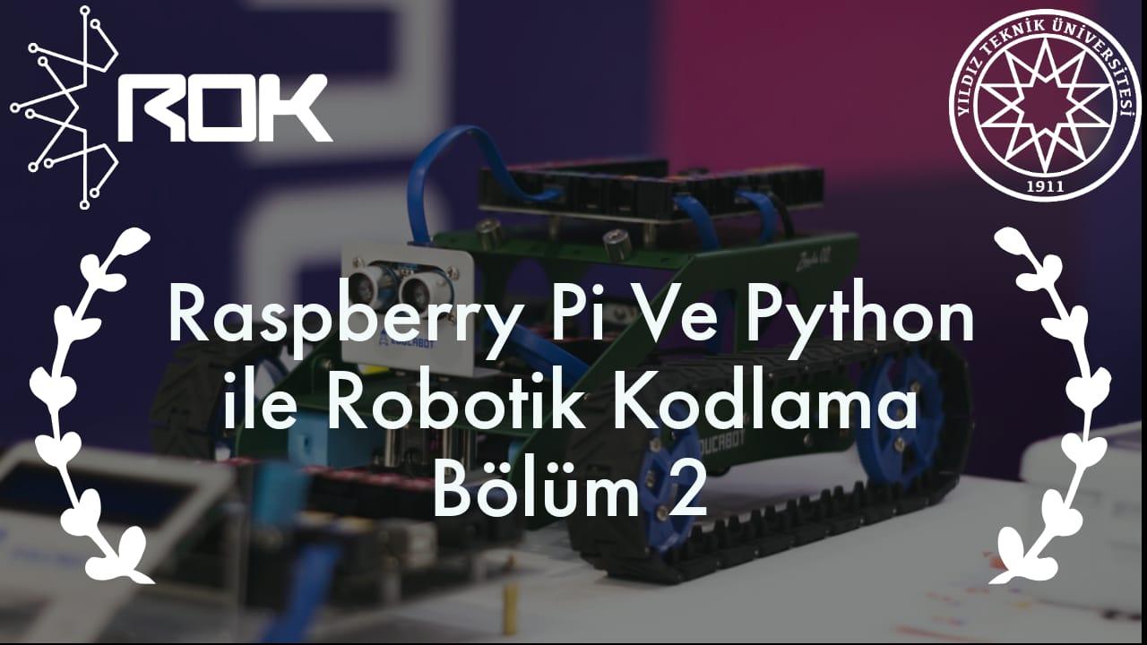 Raspberry PI ve Python İle Robotik Kodlama Bölüm:2